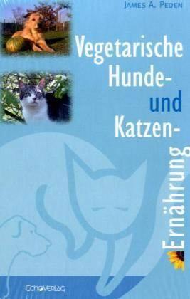 """Buchtipp: """"Vegetarische Hunde und Katzenernährung"""" von James A. Peden"""