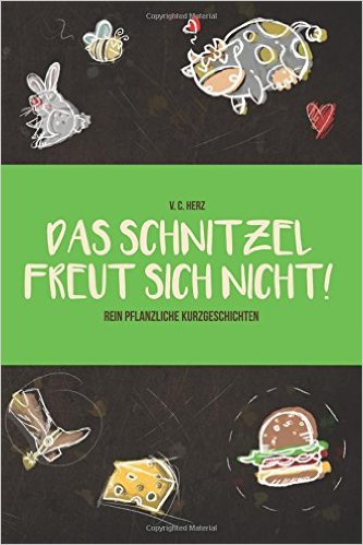 """Sehr empfehlenswertes Buch über Veganismus: """"Das Schnitzel freut sich nicht!"""""""