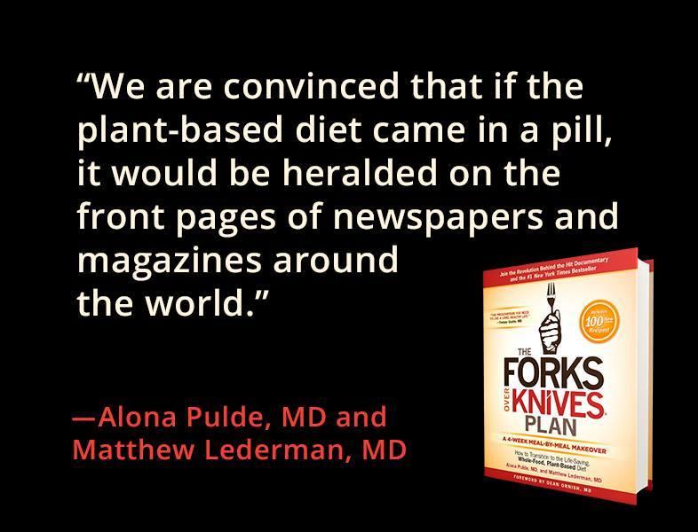 """""""Wir sind davon überzeugt, wenn die pflanzliche Ernährung eine Pille wäre, dann würde sie von den Titelseiten der Zeitungen und Magazine auf der ganzen Welt verkündet werden."""""""
