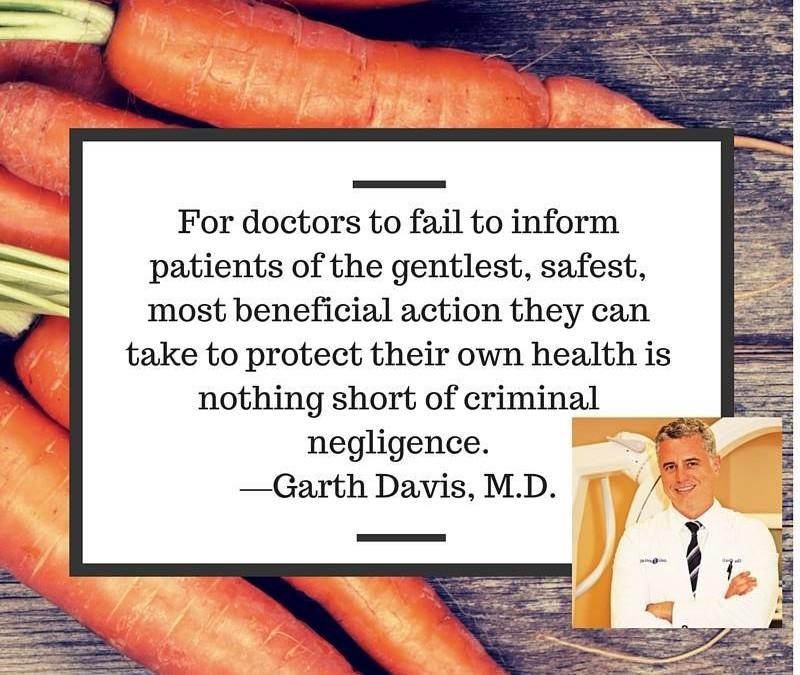 """""""Ärzte, die es unterlassen, ihre Patienten über die sanftesten, sichersten und nützlichsten Massnahmen aufzuklären, die sie anwenden können, um ihre Gesundheit zu schützen, zeigen nichts weniger als ein kriminelles fahrlässiges Verhalten."""""""
