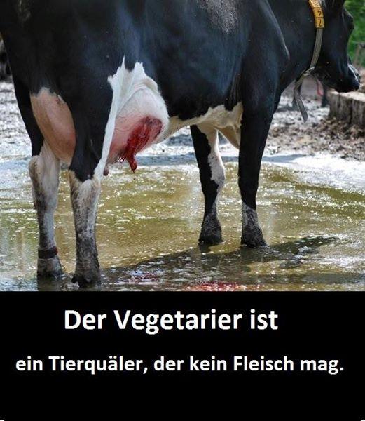 """""""Ein Vegetarier ist ein Tierquäler, der kein Fleisch mag."""""""