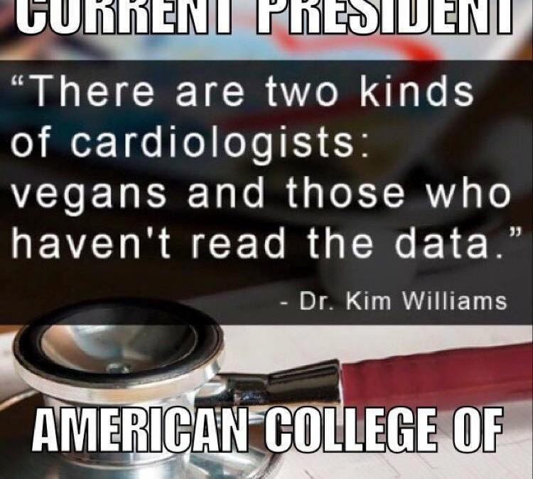 """""""Es gibt zwei Arten von Kardiologen: Veganer und diejenigen, die die Fakten nicht gelesen haben."""" Dr. Kim Williams ist der derzeitige Präsident der amerikanischen Hochschule für Kardiologie."""