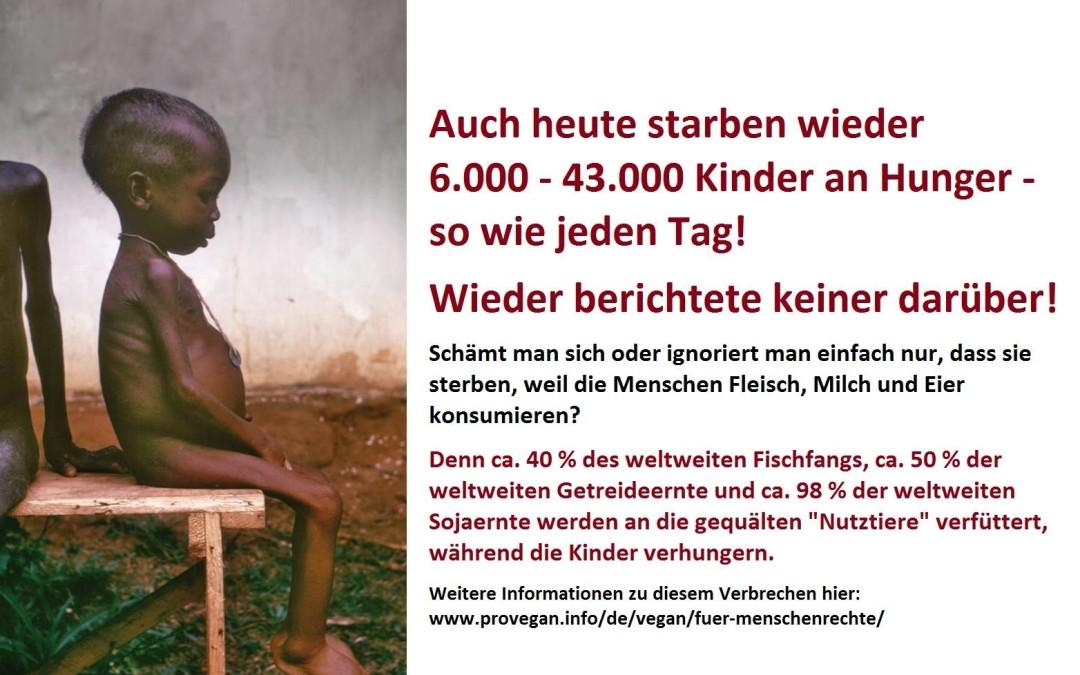 Auch heute starben wieder 6.000- 43.000 Kinder an Hunger – so wie jeden Tag! Und wieder berichtete keiner darüber!