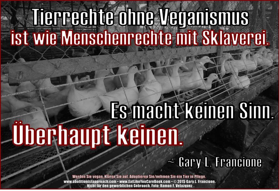 """Da hat Prof. Dr. Gary F. Francione recht: """"Tierrechte ohne Veganismus ist wie Menschenrechte mit Sklaverei. Es macht keinen Sinn. Überhaupt keinen."""""""