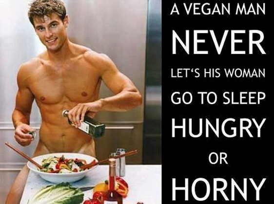 """""""Ein veganer Mann lässt seine Frau nie hungrig oder unbefriedigt schlafen gehen."""""""